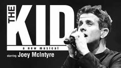 The Kid starring Joey McIntyre.  Want to be there sooooo bad!!!