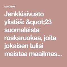 """Jenkkisivusto ylistää: """"23 suomalaista roskaruokaa, joita jokaisen tulisi maistaa maailmassa"""" – oletko itse maistanut? - MTV.fi"""