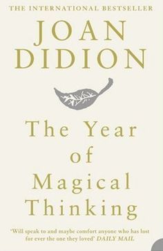 "The Year of Magical Thinking, Joan Didion ...""Life changes fast. Life changes in an instant. You sit down to dinner and life as you know it ends."""