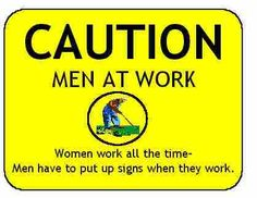 Caution, Men at work! whew! i laughed so hard i thought i was gonna die.