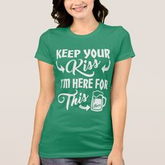 Don't Kiss Me I'm Here for the Irish Beer Funny T-Shirt for celebrating Saint Patricks Day this March 17th. Forgo sloppy kisses from strangers and enjoy the green beer on St Paddy's day! Comical Saint Paddys Day tee shirts for the ladies.