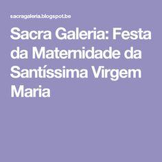Sacra Galeria: Festa da Maternidade da Santíssima Virgem Maria