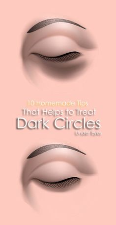 10 Homemade Tips That Helps to Treat Dark Circles Under Eyes.
