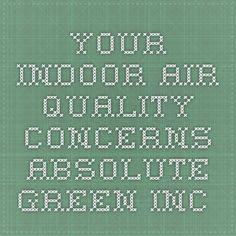 The importance of good indoor air quality indoor air quality your indoor air quality concerns absolute green inc fandeluxe Images