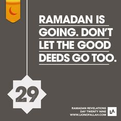 Ramadan Revelations: Day Twenty Nine As Ramadan starts to wind down, Here are some things that we can continue to do throughout the year: The most obvious deed to continue is fasting because despite. Ramadan Start, Ramadan Tips, Ramadan Day, Islam Ramadan, Ramadan Mubarak, Ramadan 2016, Jumma Mubarak, Muslim Quotes, Islamic Quotes