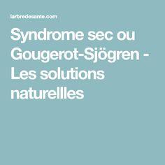Syndrome sec ou Gougerot-Sjögren - Les solutions naturellles