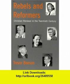 Rebels and Reformers Christian Renewal in the Twentieth Century (9780334027928) Trevor Beeson , ISBN-10: 0334027926  , ISBN-13: 978-0334027928 ,  , tutorials , pdf , ebook , torrent , downloads , rapidshare , filesonic , hotfile , megaupload , fileserve