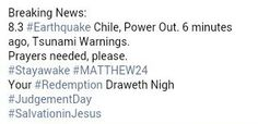 Breaking News: 8.3 #Earthquake Chile,  Power Out. 6 minutes ago, Tsunami Warnings.  Prayers needed, please. #Stayawake #MATTHEW24 Your #Redemption Draweth Nigh  #JudgementDay #SalvationinJesus