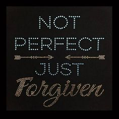 Faith, Not Perfect Just Forgiven Faith Rhinestone Bling on Black T-Shirt - Contact me if you would like another color shirt Favorite Bible Verses, Bible Verses Quotes, Encouragement Quotes, Faith Quotes, Bling Quotes, Christian Quotes Images, Value Quotes, General Quotes, Bling Shirts