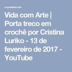 Vida com Arte   Porta treco em crochê por Cristina Luriko - 13 de fevereiro de 2017 - YouTube