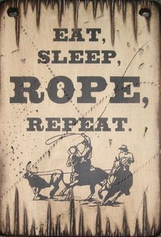 Eat, Sleep, Rope, Repeat, Western, Antiqued, Team Roping, Wooden Sign