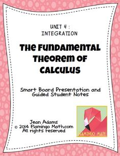 Students will evaluate a definite integral using the Fundamental Theorem of Calculus, including transcendental functions. This lesson is intended for AP Calculus AB, BC, and Honors students. The single lesson includes a student handout, a SMART NOTEBOOK 11 presentation, a completed set of notes, and a homework assignment for the lesson.
