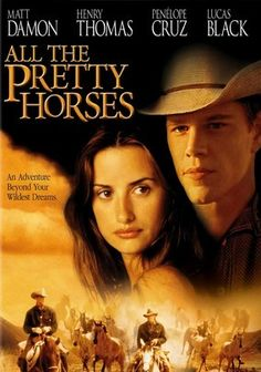All the Pretty Horses is a western directed by Billy Bob Thornton and stars Matt Damon and Penelope Cruz. The plot is typical western and acting is average. The cinematography is decent but it's just an OK movie.