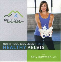 Title: Nutritious Movement for a Healthy Pelvis (Katy Bowman)