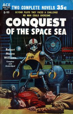 Robert Moore Williams: Conguest Of The Space Sea. Ace, New York, 1955. Artist: Ed Valigursky (profile at Pulpartists).