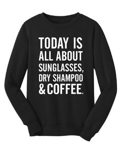 TODAY IS ALL ABOUT SUNGLASSES, DRY SHAMPOO & COFFEE Women's Crew Neck Shirt