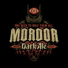 Mordor Dark Ale - The Brew That Will Drink You Dry! One beer to rule them all.