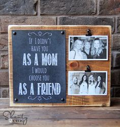 """If I didn't have you as a Mom I would choose you as a Friend"" - DIY Gift Idea!"