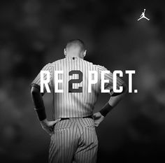 Derek Jeter- Yankees are not my team by any means but Jeter....MAD respect.