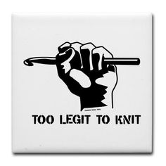 haha (even though I want to learn to knit too)
