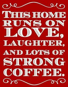 Cofee quotes - this house runs on Love and cofee..