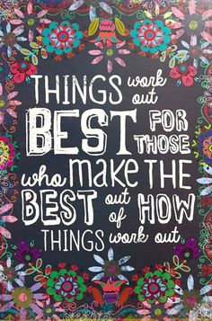Things work out BEST for those who make the BEST out of how things work out