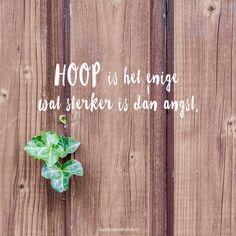 Hoop is het enige wat sterker is dan angst.  #Angst, #Hoop  https://www.dagelijksebroodkruimels.nl/hoop/