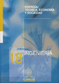 Energía : técnica, economía y sociedad / Julián Barquín Madrid : Universidad Pontificia de Comillas, 2004
