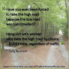 Hang out with Positive Women who ALWAYS take the high road regardless of traffic! http://PositiveWomenRock.com/gift  #positive #motivational #inspirational #quotes