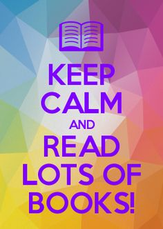 KEEP CALM AND READ LOTS OF BOOKS!