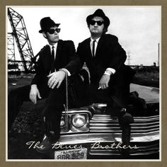 The Blues Brothers (John Belushi & Dan Aykroyd)