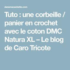 Tuto : une corbeille / panier en crochet avec le coton DMC Natura XL – Le blog de Caro Tricote