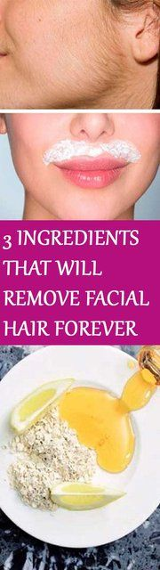 IN JUST 15 MINUTES THESE 3 INGREDIENTS WILL REMOVE FACIAL HAIR FOREVER