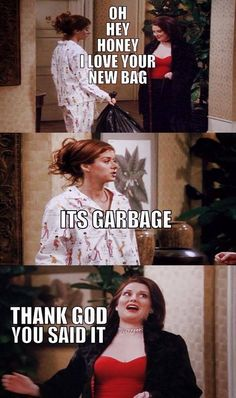 Will & Grace| Karen Walker...hilarious...yes Grace...I agree with Karen: that is NOT a Louis Vuitton handbag..caption on quote by -Mari