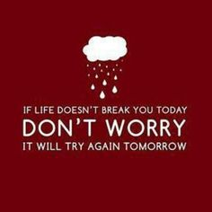 #dontworry #today #tomorrow
