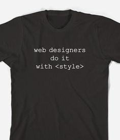 Web Designers Do It With < Style >