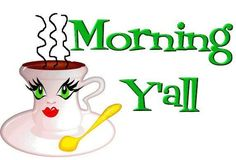 Happy Monday morning everyone!  Do you like your southern greeting with your coffee this morning?  Today is a good day to smile and laugh.  Smiling helps all around you and yourself.  Laughter makes everyone feel good.  So feel good today my friends.  Many blessings, Cherokee Billie   www.facebook.com/CherokeeBillieSpiritualAdvisor