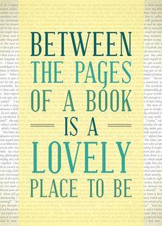 Quanto è vero... A volte se mi sento sola apro un libro e trovo mondi fantastici, persone come me, ma anche diverse... E anche se solo per mezz'ora preferirei vivere in un libro.
