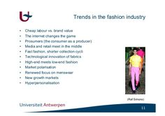 Trends in the fashion industry•    Cheap labour vs. brand value•    The internet changes the game•    Prosumers (the consu...