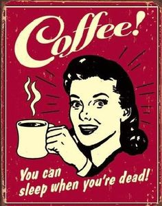 COFFEE - sleep when dead Plechové Cedule | Prodej na Posters.cz