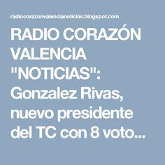 """RADIO CORAZÓN VALENCIA  """"NOTICIAS"""": Gonzalez Rivas, nuevo presidente del TC con 8 voto..."""