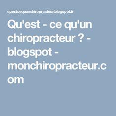 Qu'est - ce qu'un chiropracteur ? - blogspot - monchiropracteur.com
