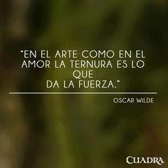 Oscar Wilde | en el arte como en el amor la ternura es lo que da la fuerza