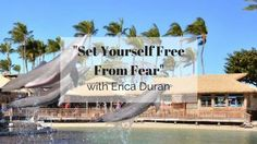 """""""Set Yourself Free From Fear"""" with Erica Duran"""