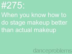 I've had so much experience with show makeup.... And I've got so sick of it... I never will wear regular makeup