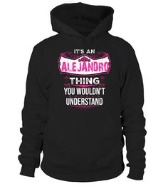 # It's ALEJANDRO Thing You Wouldn't Understand .  HOW TO ORDER:1. Select the style and color you want: 2. Click Reserve it now3. Select size and quantity4. Enter shipping and billing information5. Done! Simple as that!TIPS: Buy 2 or more to save shipping cost!This is printable if you purchase only one piece. so dont worry, you will get yours.Guaranteed safe and secure checkout via:Paypal   VISA   MASTERCARD