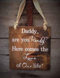 Rustic Country Weddings Daddy are you Ready? Here comes the love of our life! Flower girl, sign, bride, bride sign, here com - Wedding Vows, Wedding Signs, Fall Wedding, Diy Wedding, Rustic Wedding, Wedding Venues, Dream Wedding, Wedding Hacks, Cowgirl Wedding