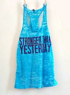 Stronger Than Yesterday: Sometimes, it takes a while to see results. This Stronger Than Yesterday ($24) tank will help you keep in mind that every workout is worth it.