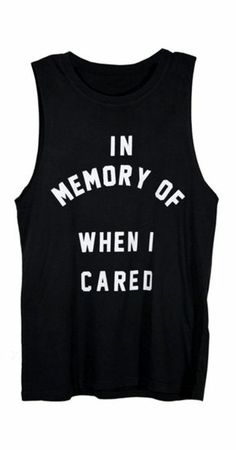 In Memory of When I Cared :)