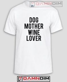 Dog Mother Wine Lover Funny Graphic Tees #FunnyGraphicTees #TeeShirtsFunny #FunnyQuotesTeeShirts #FunnyTeeShirt #FunnyAmericaShirts #FunnyShirts #cheapFunnyAmericaShirts